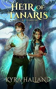 Heir of Tanaris (Tales of Tehovir Book 3) by [Halland, Kyra]