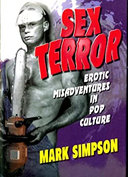 [Simpson, Mark]のSex Terror:  Erotic Misadventures in Pop Culture (English Edition)