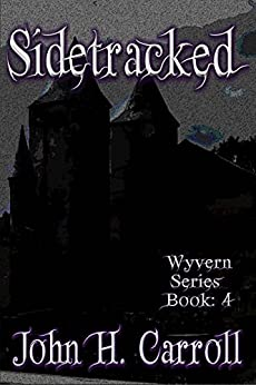 Sidetracked (Wyvern Series Book 4) by [Carroll, John H.]