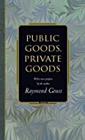 Public Goods, Private Goods (Princeton Monographs in Philosophy)