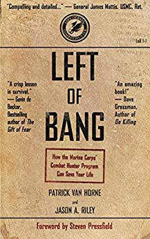 Left of Bang: How the Marine Corps' Combat Hunter Program Can Save Your Life by [Van Horne, Patrick, Riley, Jason]