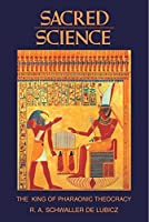 Sacred Science: The King of Pharaonic Theocracy by R. A. Schwaller de Lubicz(1982-04-01)