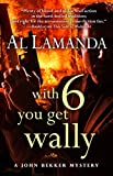 With 6 You Get Wally (John Bekker Mysteries)