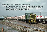 Industrial Locomotives & Railways of London & the Northern Home Counties (Industrial Locomotives & Railways of ...)