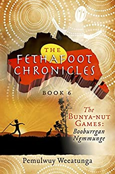 [Weeatunga, Pemulwuy]のThe Fethafoot Chronicles: The Bunya-nut Games: Booburrgan Ngmmunge (English Edition)
