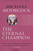 The Eternal Champion (Moorcocks Multiverse)