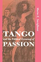 Tango And The Political Economy Of Passion (Institutional Structures of Feeling)
