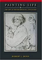 Painting Life: The Art of Pieter Bruegel, The Elder