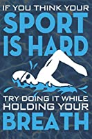 If you think your Sport is hard try doing it while holding your breath: Notebook | Journal | Diary | 110 Lined Page