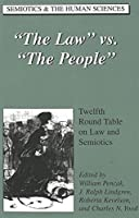 The Law Vs. the People: Twelfth Round Table on Law and Semiotics (Semiotics & the Human Sciences)