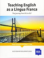 Teaching English as a Lingua Franca: The Journey from EFL to ELF (DELTA Teacher Development Series)