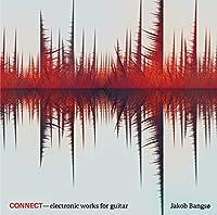 CONNECT-ギターのためのエレクトロニック作品集