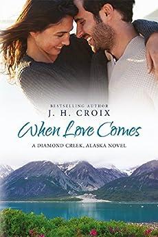 [Croix, J.H.]のWhen Love Comes (Diamond Creek, Alaska Novels Book 1) (English Edition)