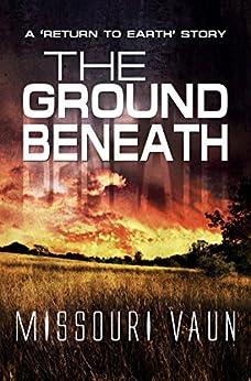 The Ground Beneath by [Vaun, Missouri]