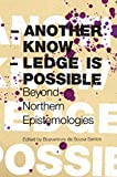 Another Knowledge Is Possible: Beyond Northern Epistemologies (Reinventing Social Emancipation Toward New Manifestos)