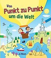 Punkt-zu-Punkt fuer Kinder: Von Punkt zu Punkt um die Welt