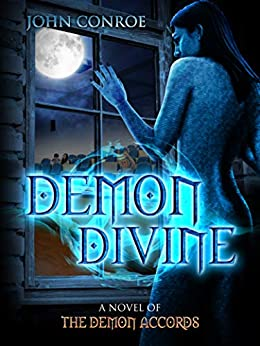 Demon Divine: A novel of the Demon Accords by [Conroe, John]