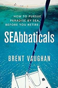 SEAbbaticals: How to Pursue Paradise Before you Retire by [Vaughan, Brent]