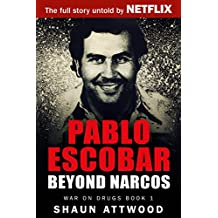 Pablo Escobar: Beyond Narcos (War On Drugs Book 1)