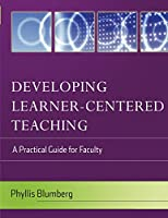Developing Learner-Centered Teaching: A Practical Guide for Faculty