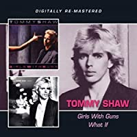 Tommy Shaw - Girls With Guns/What If? by Tommy Shaw (2013-07-09)
