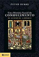 Uma História Social Do Conhecimento I. De Gutenberg A Diderot
