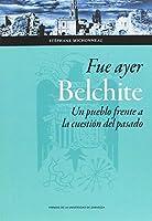 Fue ayer : Belchite : un pueblo frente a la cuestión del pasado