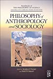 Philosophy of Anthropology and Sociology: A Volume in the Handbook of the Philosophy of Science Series
