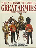 Uniforms of the World's Great Armies: 1700 To the Present