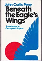 Beneath the Eagle's Wings: Americans in Occupied Japan