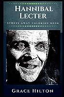 Hannibal Lecter Stress Away Coloring Book: An Adult Coloring Book Based on The Life of Hannibal Lecter. (Hannibal Lecter Stress Away Coloring Books)