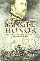 Sangre y honor : la novela de Fernando Álvarez de Toledo, el gran duque de Alba
