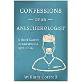 Confessions of an Anesthesiologist: A Brief Career in Anesthesia,1978 to 2016