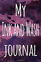 My Ink and Wash Journal: The perfect gift for the artist in your life - 119 page lined journal!