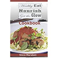 Healthy Eat, Nourish and Get the Glow Cookbook: Mouthwatering Meals and Recipes for Every Occasion
