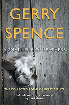 A Small Pile of Feathers: The Collected Poems of Gerry Spence by [Spence, Gerry]