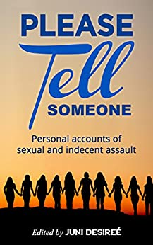 Please Tell Someone: Personal accounts of sexual and indecent assault by [Desireé, Juni]