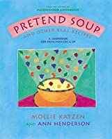 Pretend Soup and Other Real Recipes: A Cookbook for Preschoolers and Up by Mollie Katzen Ann L. Henderson(1994-03-01)