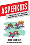 Asperkids: An Insider's Guide to Loving, Understanding and Teaching Children with Asperger's Syndrome
