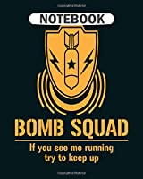 Notebook: bomb squad  College Ruled - 50 sheets, 100 pages - 8 x 10 inches