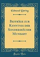 Beitraege Zur Kenntnis Der Sondershaeuser Mundart (Classic Reprint)