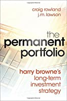 The Permanent Portfolio: Harry Browne's Long-Term Investment Strategy by Craig Rowland J. M. Lawson(2012-10-09)