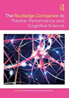 The Routledge Companion to Theatre, Performance and Cognitive Science (Routledge Companions)