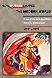 How Russia Shaped the Modern World: From Art to Anti-Semitis (Princeton Paperbacks)