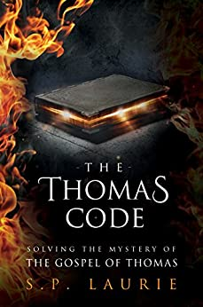 The Thomas Code: Solving the mystery of the Gospel of Thomas by [Laurie, S.P.]