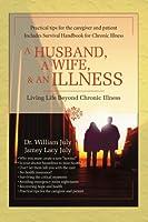 A Husband, A Wife, & An Illness: Living Life Beyond Chronic Illness