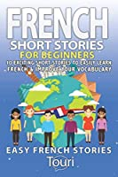 French Short Stories for Beginners: 10 Exciting Short Stories to Easily Learn French & Improve Your Vocabulary (Easy French Stories Book 1)
