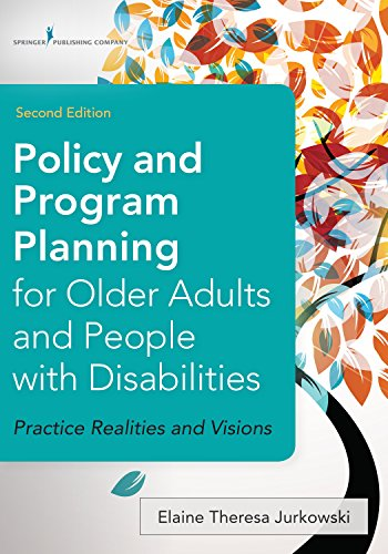 Policy and Program Planning for Older Adults and People with Disabilities, Second Edition: Practice Realities and Visions