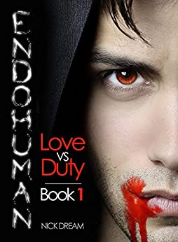 ENDOHUMAN: Love Vs Duty: Book 1 (A Paranormal Superhero Romance Series) by [Dream, Nick]