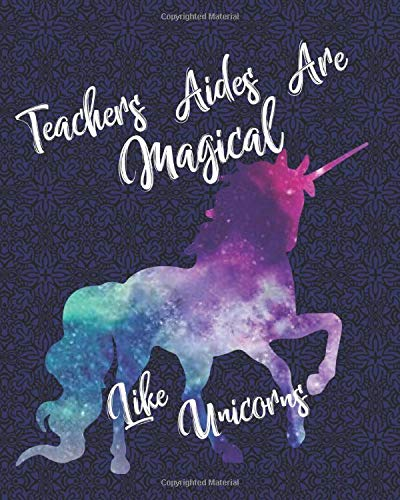[画像:Teachers Aides Are Magical Like Unicorns: Staff Appreciation End of Year Notebook Journal with Table of Contents for Teachers, Aides, Paraprofessionals, Co Worker Friend]